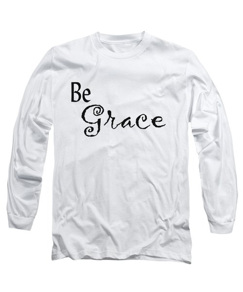 Be Grace Long Sleeve T-Shirt by Kerri Mortenson