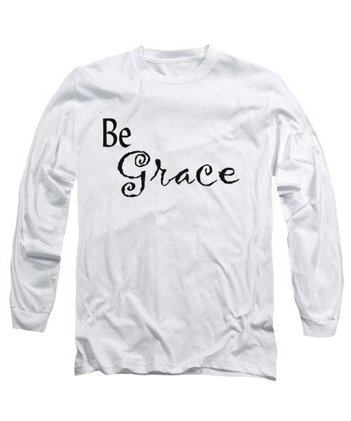 Be Grace Long Sleeve T-Shirt