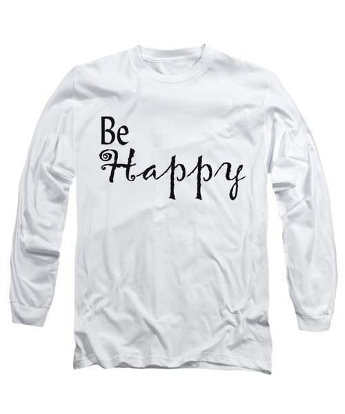 Be Happy Long Sleeve T-Shirt by Kerri Mortenson