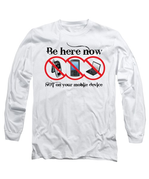 Be Here Now Long Sleeve T-Shirt