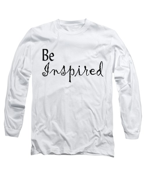 Be Inspired Long Sleeve T-Shirt by Kerri Mortenson