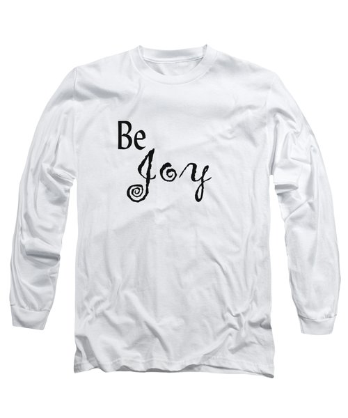 Be Joy Long Sleeve T-Shirt by Kerri Mortenson