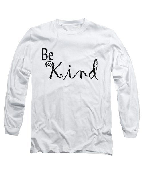 Be Kind Long Sleeve T-Shirt by Kerri Mortenson