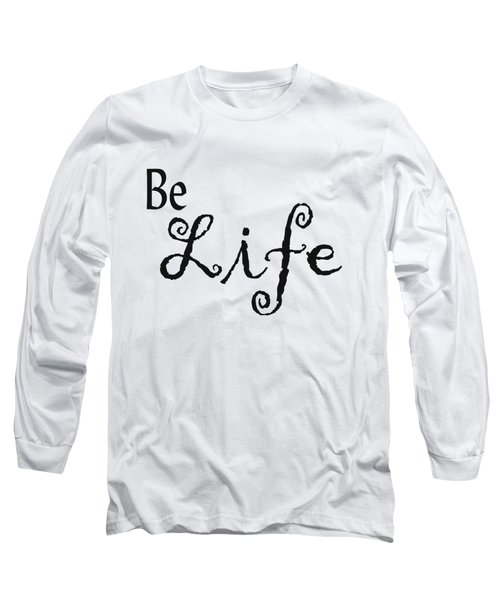 Be Life Long Sleeve T-Shirt by Kerri Mortenson