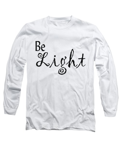 Be Light Long Sleeve T-Shirt by Kerri Mortenson