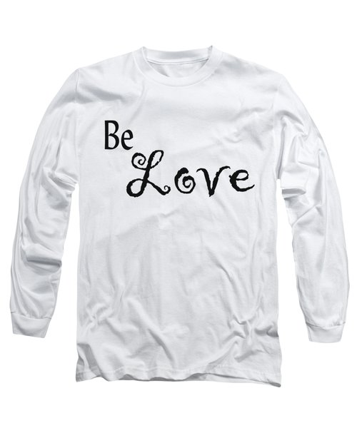 Be Love Long Sleeve T-Shirt by Kerri Mortenson