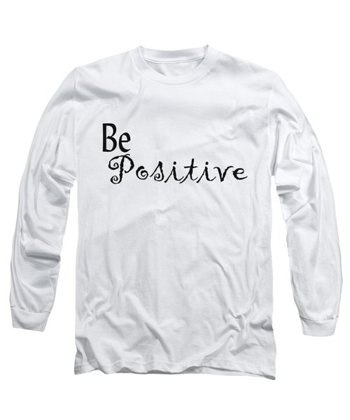 Be Positive Long Sleeve T-Shirt by Kerri Mortenson