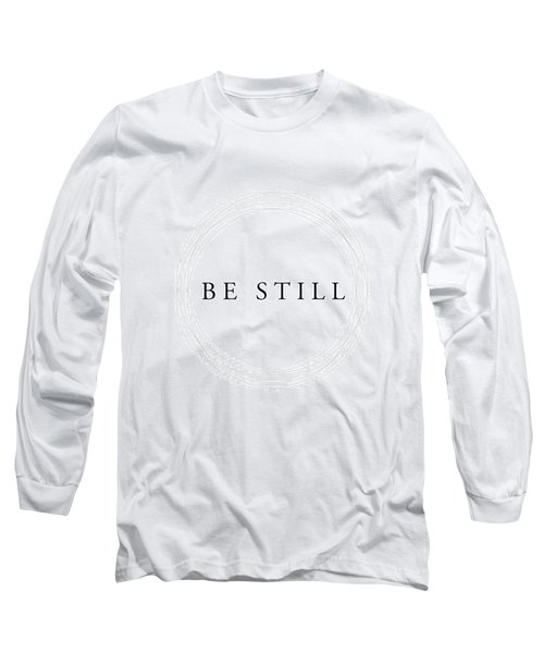 Be Still - Minimalist Scripture Print Long Sleeve T-Shirt