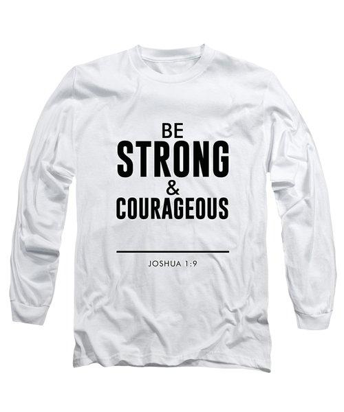 Be Strong And Courageous - Joshua 1 9 - Bible Verses Art Long Sleeve T-Shirt