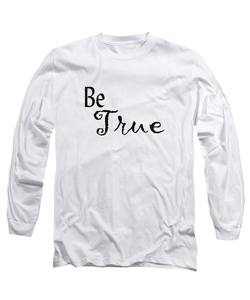 Be True Long Sleeve T-Shirt