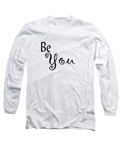 Be You Long Sleeve T-Shirt by Kerri Mortenson