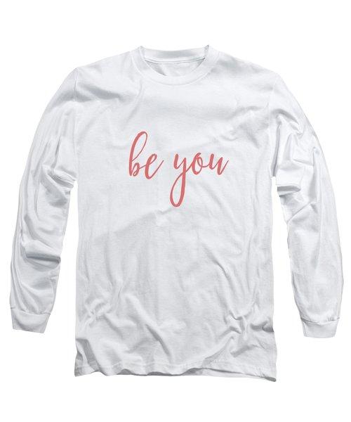 Be You Long Sleeve T-Shirt