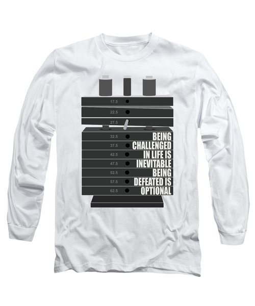 Being Challenged In Life Is Inevitable Being Defeated Is Optional Gym Motivational Quotes Poster Long Sleeve T-Shirt