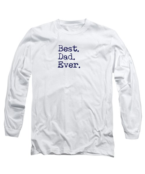 Best Dad Ever Long Sleeve T-Shirt by Andrea Anderegg