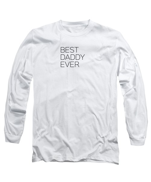 Best Daddy Ever Long Sleeve T-Shirt by Andrea Anderegg