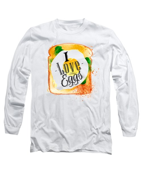 I Love Eggs Long Sleeve T-Shirt by Aloke Creative Store