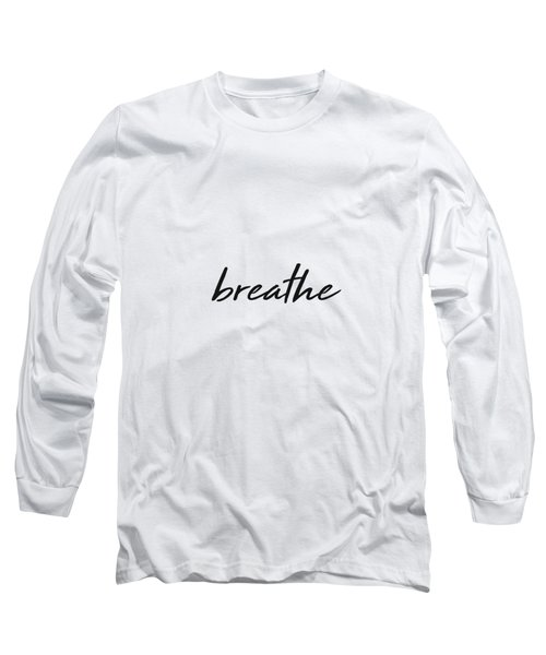 Breathe - Minimalist Print - Black And White - Typography - Quote Poster Long Sleeve T-Shirt