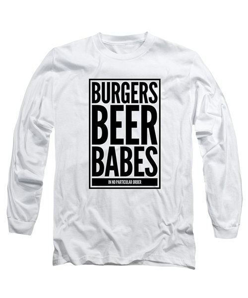 Burgers Beer Babes In No Particular Order Long Sleeve T-Shirt