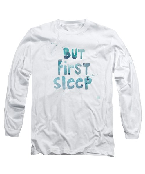But First Sleep Long Sleeve T-Shirt