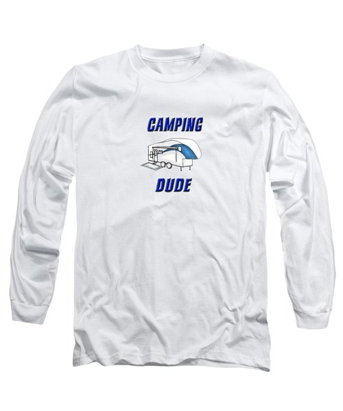 Camping Dude Long Sleeve T-Shirt by Judy Hall-Folde