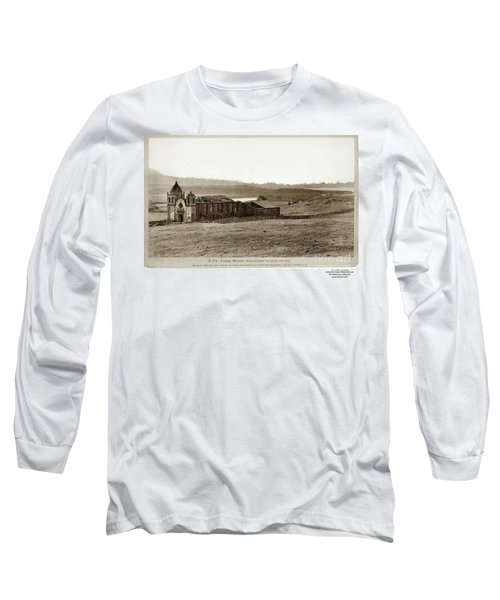 Carmel Mission, With Glimpse Of River And Bay Circa 1880 Long Sleeve T-Shirt