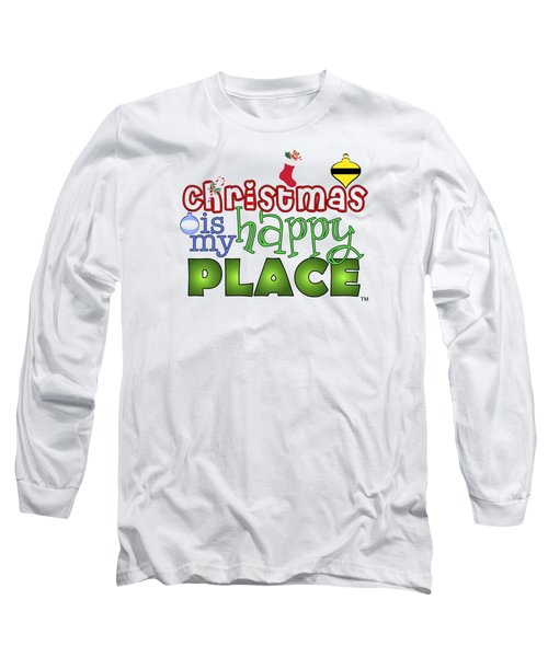 Christmas Is My Happy Place Long Sleeve T-Shirt by Shelley Overton
