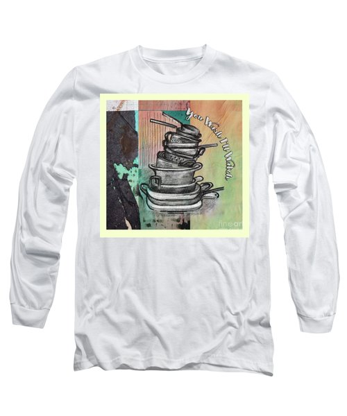 Clean Your Kitchen  Long Sleeve T-Shirt