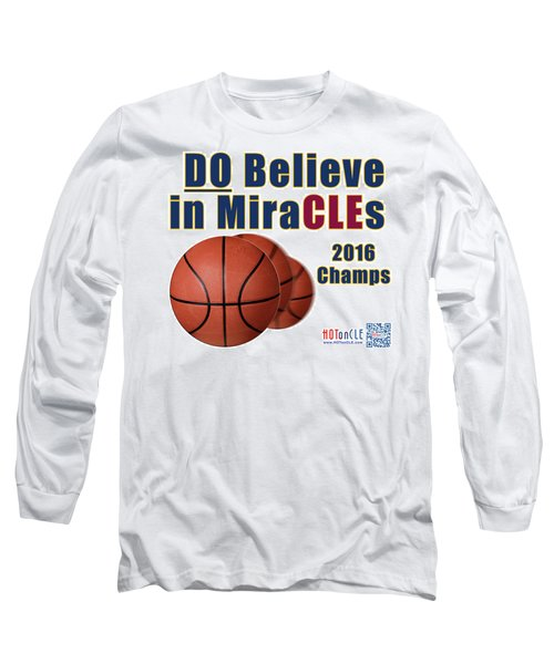 Cleveland Basketball 2016 Champs Believe In Miracles Long Sleeve T-Shirt