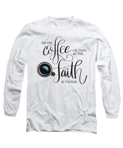 Coffee And Faith Long Sleeve T-Shirt