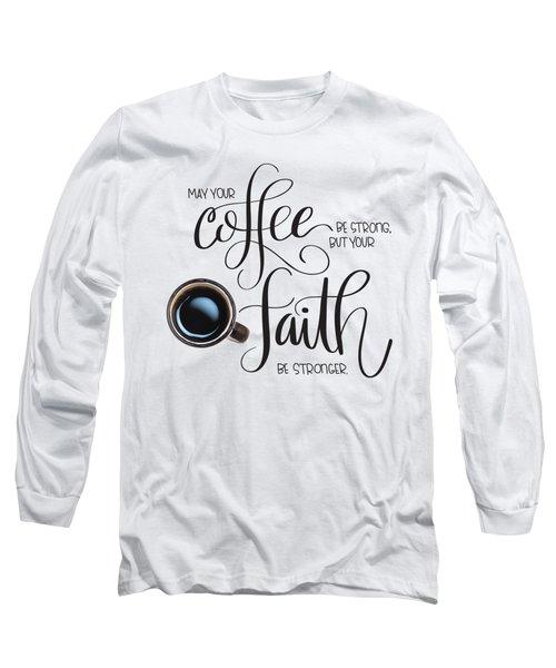 Coffee And Faith Long Sleeve T-Shirt