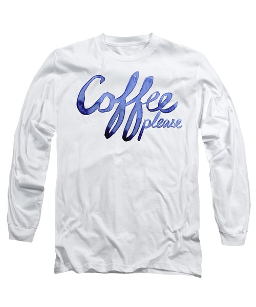 Coffee Please Long Sleeve T-Shirt