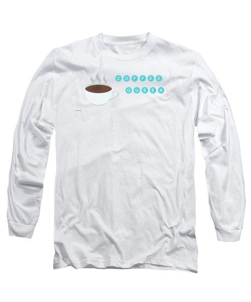 Coffee Queen Long Sleeve T-Shirt