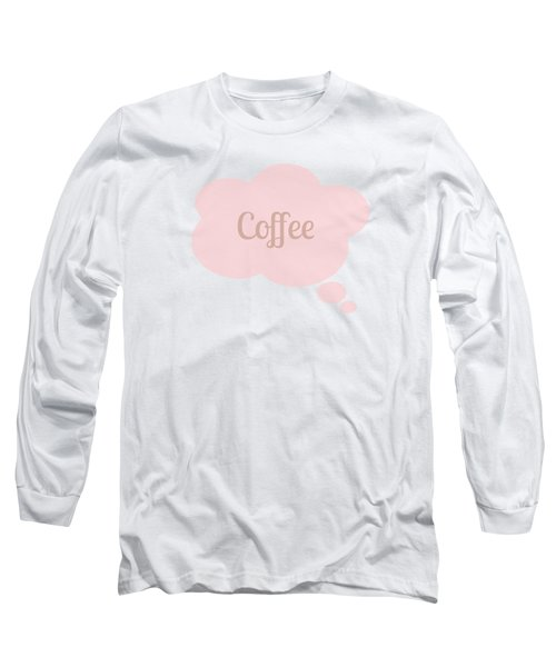 Coffee Thought Bubble Long Sleeve T-Shirt