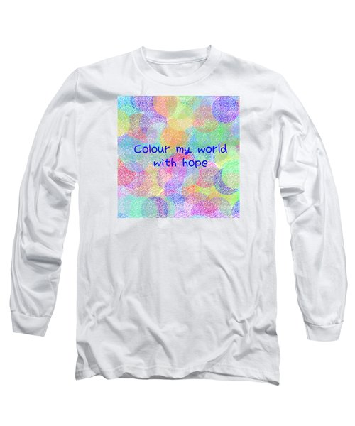 Colour My World With Hope Long Sleeve T-Shirt