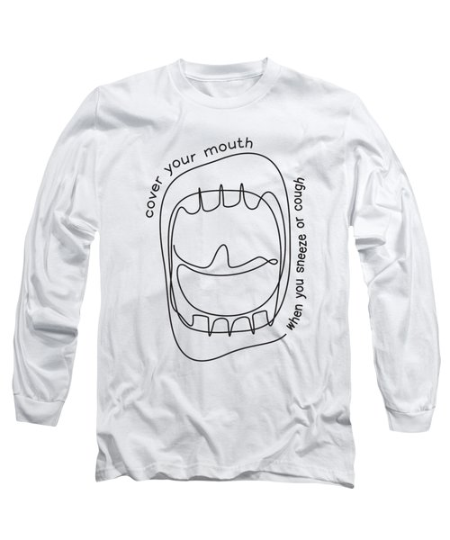 Cover Your Mouth When You Sneeze Or Cough Long Sleeve T-Shirt