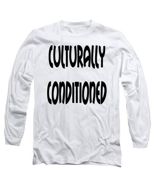 Culturally Condition - Conscious Mindful Quotes Long Sleeve T-Shirt