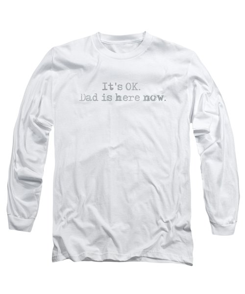 Dad Is Here Long Sleeve T-Shirt