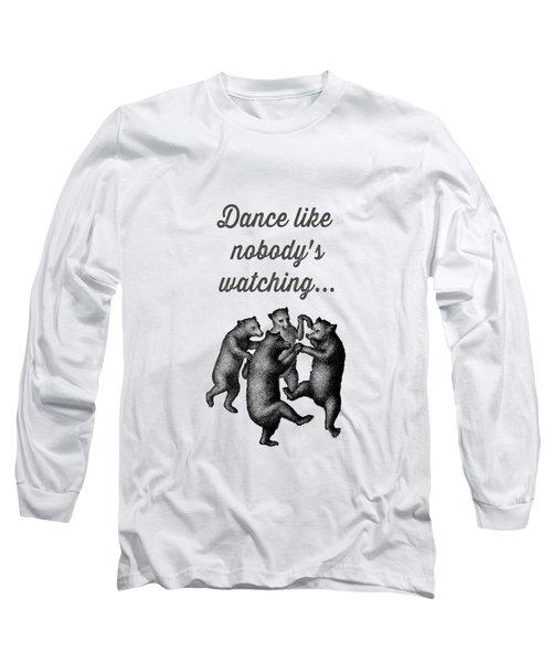Dance Like Nobody's Watching Long Sleeve T-Shirt