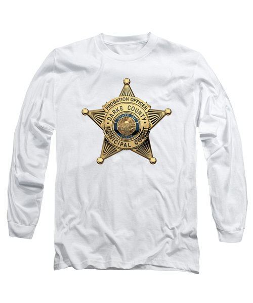 Long Sleeve T-Shirt featuring the digital art Darke County Municipal Court - Probation Officer Badge Over White Leather by Serge Averbukh