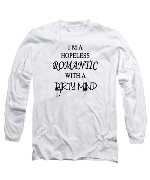 Dirty Romantic Long Sleeve T-Shirt