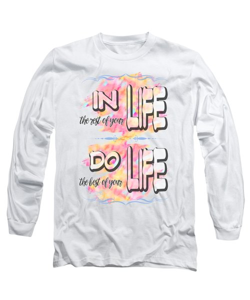 Do The Best Of Your Life Inspiring Typography Long Sleeve T-Shirt by Georgeta Blanaru