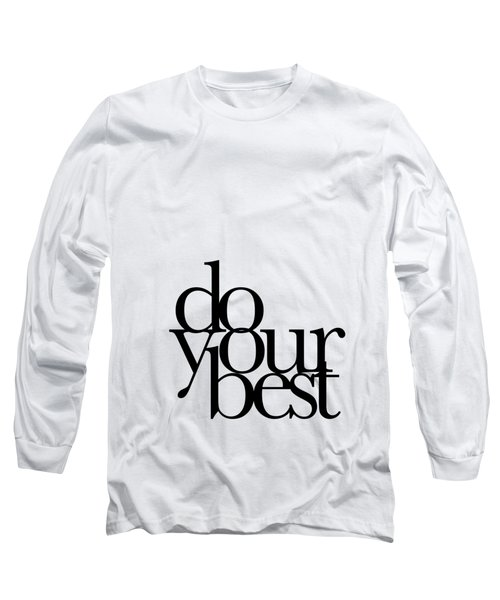 Do Your Best Long Sleeve T-Shirt by Cortney Herron