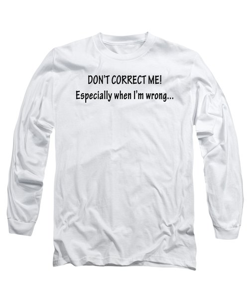 Don't Correct Me Long Sleeve T-Shirt