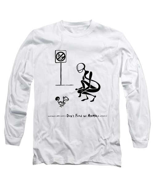 Don't Feed The Animals Long Sleeve T-Shirt