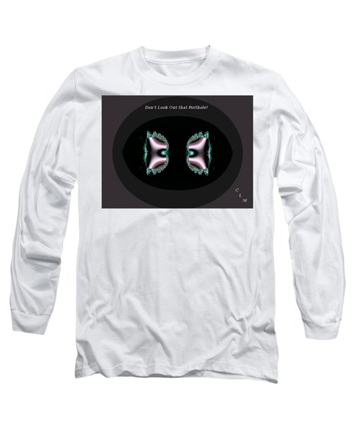 Dont Look Out That Porthole Long Sleeve T-Shirt