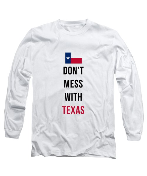 Don't Mess With Texas Phone Case Long Sleeve T-Shirt