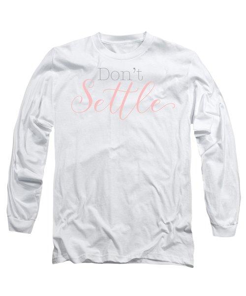 Don't Settle Long Sleeve T-Shirt