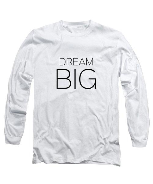 Dream Big Long Sleeve T-Shirt by Andrea Anderegg