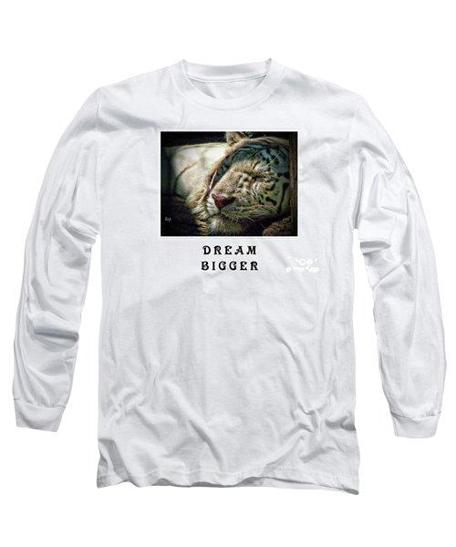 Dream Bigger Long Sleeve T-Shirt