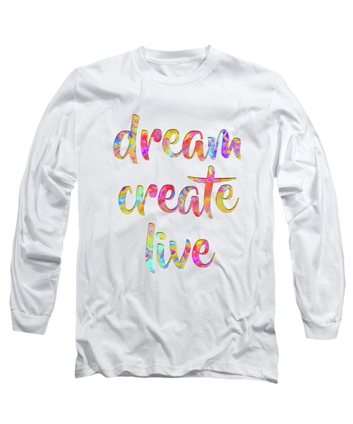 Dream Create Live #motivational #typography #shoppixels Long Sleeve T-Shirt